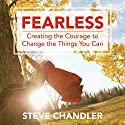 Fearless: Creating the Courage to Change the Things You Can Audiobook by Steve Chandler Narrated by Dave Young