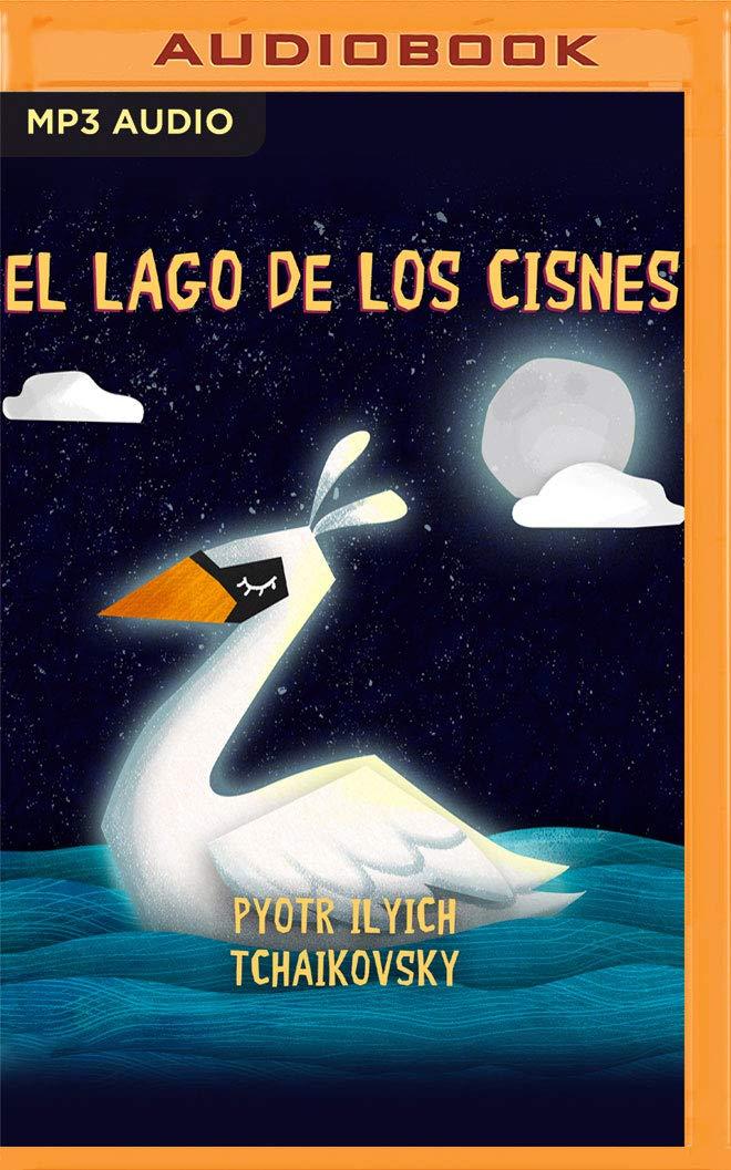 El Lago De Los Cisnes Spanish Edition Tchaikovsky Piotr Ilich De Pando Cynthia 9781713561095 Books