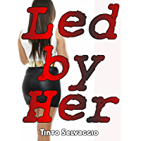 Led By Her: A Dominant Female, Submissive Male Femdom Marriage Tale (English Edition)