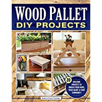 Wood Pallet DIY Projects: 20 Building Projects to Enrich Your Home, Your Heart & Your Community (Fox Chapel Publishing) Make One-of-a-Kind Useful Items for Your Home and Garden from Reclaimed Wood