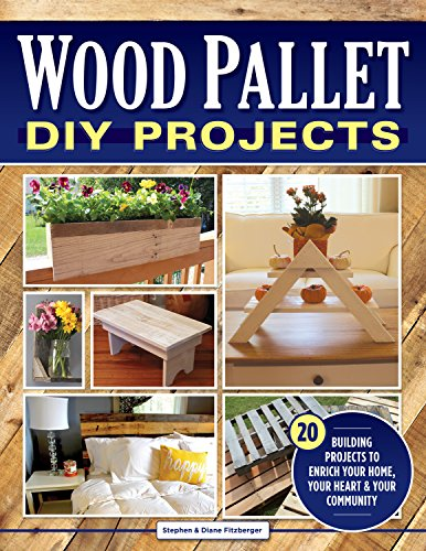 Wood Pallet DIY Projects: 20 Building Projects to Enrich Your Home, Your Heart & Your Community (Fox Chapel Publishing) Make One-of-a-Kind Useful Items for Your Home and Garden from Reclaimed Wood (Range Garden Furniture The)