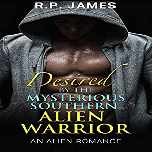Alien Romance - Desired by the Mysterious Southern Alien Warrior Audiobook