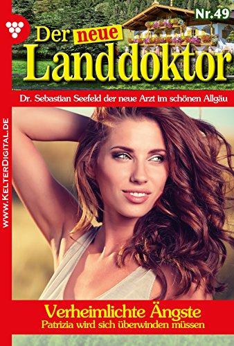 Der neue Landdoktor 49 - Arztroman: Verheimlichte Ängste (German Edition)