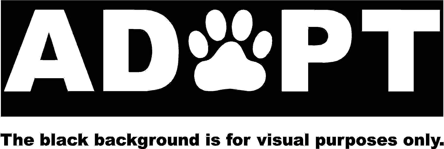 Adopt Dog Cat Pets Car Window Tumblers Wall Decal Sticker Vinyl Laptops Cellphones Phones Tablets Ipads Helmets Motorcycles Computer Towers V and T Gifts