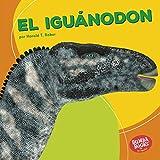 El iguánodon (Iguanodon) (Bumba Books ® en español — Dinosaurios y bestias prehistóricas (Dinosaurs and Prehistoric Beasts)) (Spanish Edition)