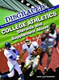 img - for College Athletics: Steroids and Supplement Abuse (Disgraced! The Dirty History of Performance-Enhancing Drugs in Sports (Library)) book / textbook / text book