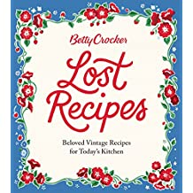 Betty Crocker Lost Recipes: Beloved Vintage Recipes for Today's Kitchen