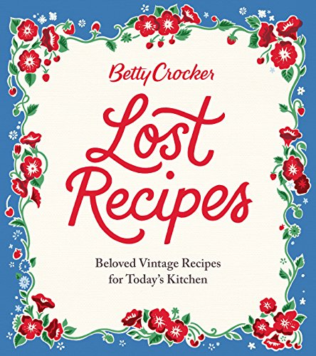 (Betty Crocker Lost Recipes: Beloved Vintage Recipes for Today's)