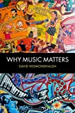 Why Music Matters, David Hesmondhalgh, 1405192429