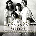 The Romanov Sisters: The Lost Lives of the Daughters of Nicholas and Alexandra Hörbuch von Helen Rappaport Gesprochen von: Xe Sands