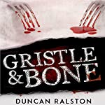 Gristle & Bone: A Collection | Duncan Ralston