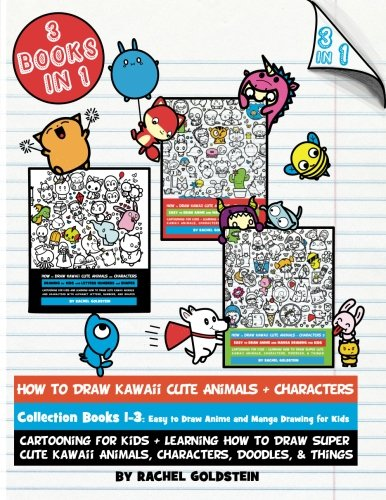 How to Draw Kawaii Cute Animals + Characters Collection Books 1-3: Cartooning for Kids + Learning How to Draw Super Cute Kawaii Animals, Characters, Doodles, & Things (Drawing for Kids) (Volume 17)