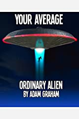 Your Average Ordinary Alien Kindle Edition