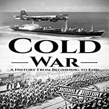 Cold War: A History from Beginning to End Audiobook by Hourly History Narrated by Stephen Paul Aulridge Jr.