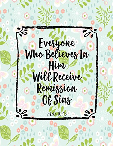 Acts 10:43 Everyone who believes in him will receive remission of sins: Bible Verse Quote Cover Composition Notebook Large pdf epub