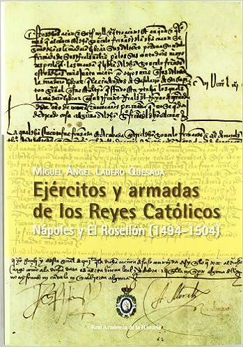 Ejércitos y Armadas de los Reyes Católicos. Nápoles y El Rosellón (1494-1504)