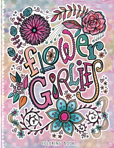 Flower Girlies Coloring Book: girlie, flowery, hand-drawn illustrations to color