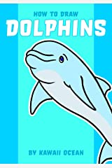 How to Draw Dolphins by Kawaii Ocean Paperback