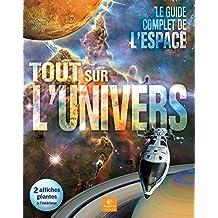 Tout sur l'Univers: Le guide complet de l'espace