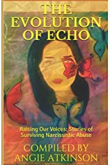 The Evolution of Echo: Raising Our Voices: Stories of Surviving Narcissistic Abuse Paperback