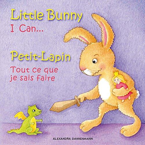 Little Bunny - I Can, Petit-Lapin - Tout ce que je sais faire: Picture book English-French (bilingual) 2+ years (Little Bunny - Petit-Lapin - English-French (bilingual) 1) -