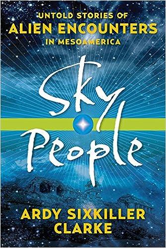Sky people untold stories of alien encounters in mesoamerica ardy sky people untold stories of alien encounters in mesoamerica ardy sixkiller clarke 0884722198333 amazon books fandeluxe Images