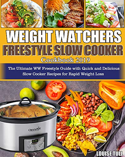 Weight Watchers Freestyle Slow Cooker Cookbook 2019: The Ultimate WW Freestyle Guide with Quick and Delicious Slow Cooker Recipes for Rapid Weight Loss by Louise  Tull