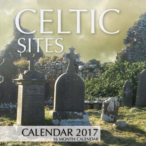 Read Online Celtic Sites Calendar 2017: 16 Month Calendar pdf
