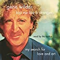 Kiss Me Like a Stranger: My Search for Love and Art Audiobook by Gene Wilder Narrated by Gene Wilder