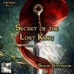 Secret of the Lost King: Thrones, Book 1 | Shaun Stevenson