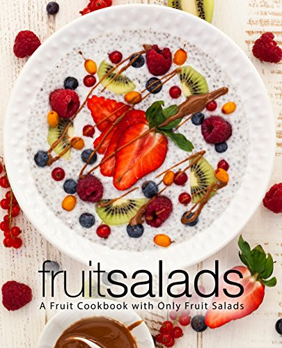 Fruit Salads: A Fruit Cookbook with Only Fruit Salads by BookSumo Press