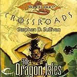 The Dragon Isles: Dragonlance: Crossroads, Book 4   Stephen D. Sullivan