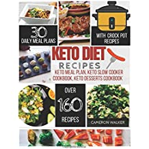 Keto diet recipes: Keto meal plan cookbook, Keto slow cooker cookbook for beginners, Keto desserts recipes cookbook