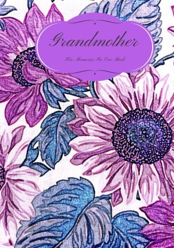 Grandmother: Preserve Memoirs With Our Beautiful Thoughtful Book | Journal, Keepsake | Mother's Day, Birthdays, Anniversary Gifts, Grandma, Nanny, ... Paperback (Grandchildren Gifts) (Volume 4)