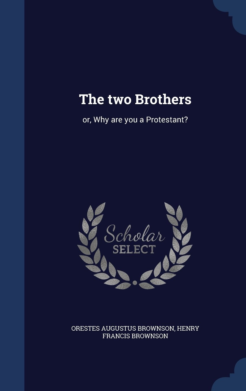 The Two Brothers: Or, Why Are You a Protestant? pdf epub