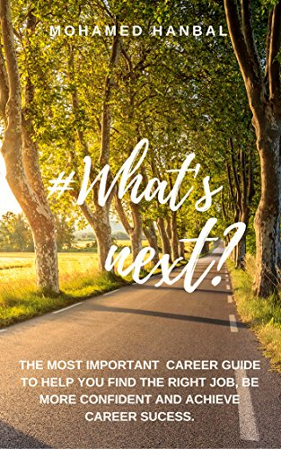 What's Next?: The most important career guide to help you find the right job, be more confident and achieve career success.