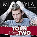 Torn Between Two: Torn Duet Series, Book 1 Audiobook by Mia Kayla Narrated by Elizabeth Hart