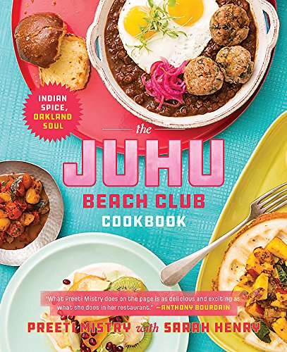 The Juhu Beach Club Cookbook: Indian Spice, Oakland Soul by Preeti Mistry, Sarah Henry