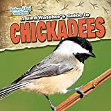 A Bird Watcher's Guide to Chickadees (Backyard Bird Watchers)