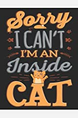 Sorry I Can't I'm An Inside Cat: Feline Lovers Cute Schedule Organizer (Cats and Kittens 2019 Monthly Weekly Calendar Planner) Paperback