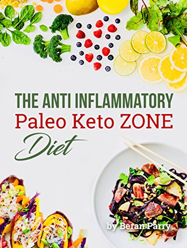 Ketogenic Diet: The Anti Inflammatory Paleo Keto ZONE Diet: Your Essential Paleo Keto Guide. Quick and Easy Anti Inflammatory Recipes, Get Lean, Reduce Inflammation, Lose weight Fast