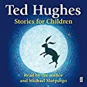 Ted Hughes Stories for Children Audiobook by Ted Hughes Narrated by Ted Hughes, Michael Morpurgo