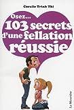 Osez 103 secrets d'une fellation réussie