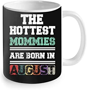 The Hottest Mommies Are Born In August, Moms Birthday Gift, August Birthday Gift