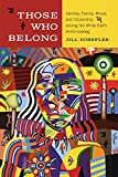 Those Who Belong: Identity, Family, Blood, and Citizenship among the White Earth Anishinaabeg (American Indian Studies)
