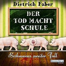 Der Tod macht Schule: Bröhmann ermittelt wieder (Bröhmann ermittelt 2) Hörbuch von Dietrich Faber Gesprochen von: Dietrich Faber