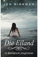 Die Eiland: 'n distopiese jeugroman (Eilandserie Book 1) (Afrikaans Edition) Kindle Edition