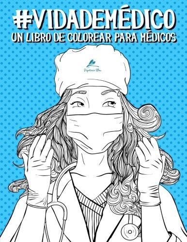 Vida de mdico: Un libro de colorear para mdicos (Libros de colorear cargados de humor para estudiantes de medicina, residentes y mdicos) (Spanish Edition)