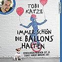 Immer schön die Ballons halten: Erwachsen werden ist ja sonst nicht unsere Art Hörbuch von Tobi Katze Gesprochen von: Tobi Katze