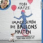 Immer schön die Ballons halten: Erwachsen werden ist ja sonst nicht unsere Art | Tobi Katze